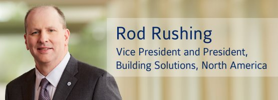 Rod Rushing, Johnson Controls Vice President and President, Building Solutions, North America